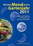 Mit dem Mond durchs Gartenjahr 2011: Leben und Arbeiten in Harmonie mit Mond und Planeten