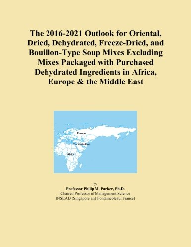 The 2016-2021 Outlook for Oriental, Dried, Dehydrated, Freeze-Dried, and Bouillon-Type Soup Mixes Excluding Mixes Packaged with Purchased Dehydrated Ingredients in Africa, Europe & the Middle East PDF