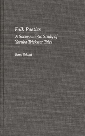 Folk Poetics: A Sociosemiotic Study of Yoruba Trickster Tales (Contributions in Afro-American and African Studies)