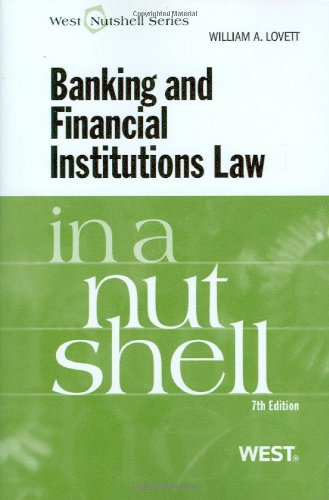 Banking and Financial Institutions Law in a Nutshell, 7th (In a Nutshell (West Publishing))