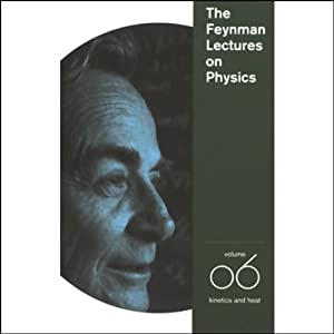 The Feynman Lectures on Physics: Volume 6, Kinetics and Heat | [Richard P. Feynman]