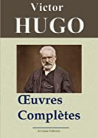 Victor Hugo: Oeuvres compl�tes - 122 titres (Annot�s et illustr�s) - Arvensa Editions