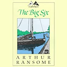 The Big Six: Swallows and Amazons Series (       UNABRIDGED) by Arthur Ransome Narrated by Alison Larkin