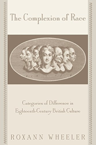 The Complexion of Race: Categories of Difference in Eighteenth-Century British Culture (New Cultural Studies) by Wheeler, Roxann (2000) Paperback PDF