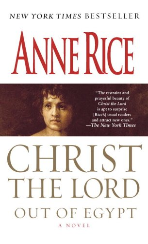 Christ the Lord   Out of Egypt: A Novel, ANNE RICE