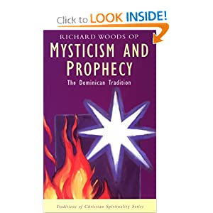Mysticism and Prophecy: The Dominican Tradition (Traditions of Christian Spirituality) Richard Woods
