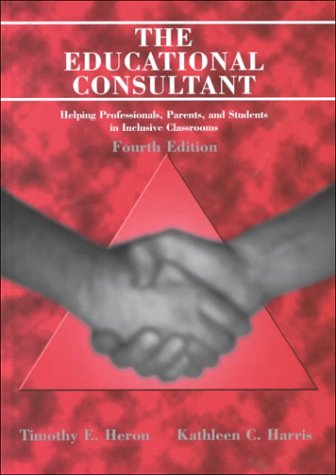 The Educational Consultant: Helping Professionals, Parents, and Students in Inclusive Classrooms