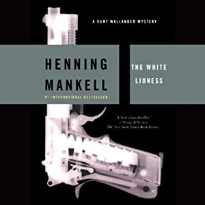 The White Lioness: A Kurt Wallander Mystery | [Henning Mankell]