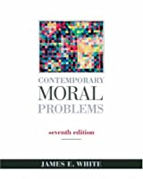 Contemporary Moral Problems with InfoTrac by White