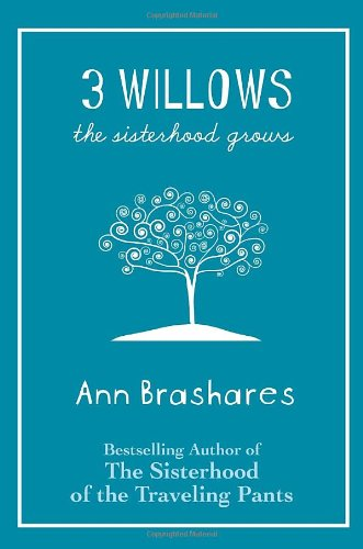 3 Willows: The Sisterhood Grows by Ann Brashares
