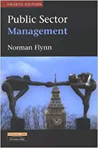 an analysis of public sector management a book by norman flynn Norman flynn and alberto asquer 2017  a catalogue record for this book is available from  4 public sector management between the public and the private sectors .