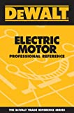 img - for DEWALT Electric Motor Professional Reference (Dewalt Trade Reference) book / textbook / text book