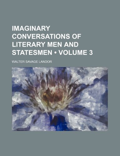 Imaginary Conversations of Literary Men and Statesmen (Volume 3)