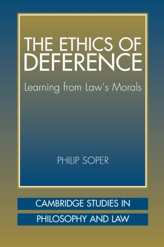 The Ethics of Deference: Learning from Law's Morals (Cambridge Studies in Philosophy and Law) PDF