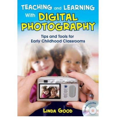 [Teaching and Learning with Digital Photography: Tips and Tools for Early Childhood Classrooms] [by: Linda Good]