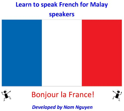 Nam Nguyen - Learn to Speak French for Malay Speakers (English Edition)