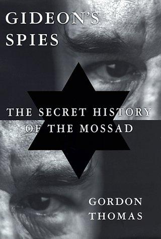 Gideon's Spies: The Secret History of the Mossad, Gordon Thomas