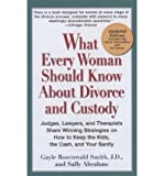 img - for By Gayle Rosenwald Smith J.D. What Every Woman Should Know About Divorce and Custody (Rev): Judges, Lawyers, and Therapists Share (Updated) book / textbook / text book