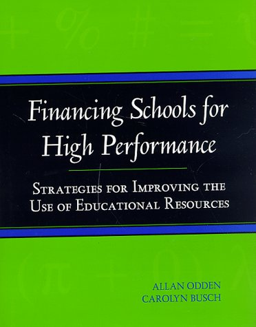 Financing Schools for High Performance: Strategies for Improving the Use of Educational Resources (Jossey-Bass Education