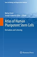 Atlas of Human Pluripotent Stem Cells: Derivation and Culturing (Stem Cell Biology and Regenerative Medicine)