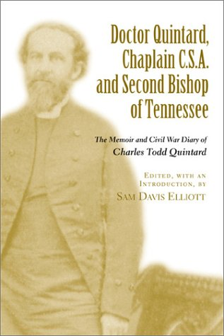 Doctor Quintard, Chaplain C.S.A. and Second Bishop of Tennessee: The Memoir and Civil War Diary of Charles Todd Quintard