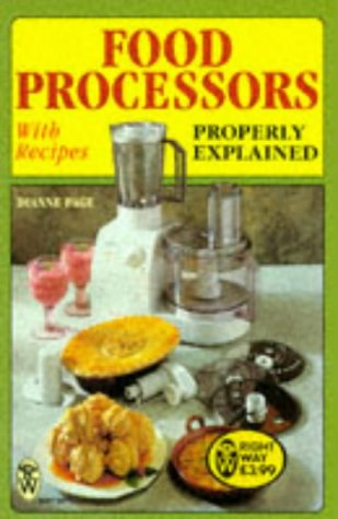 Food Processors Properly Explained: With Recipes (Right Way) by Dianne Page
