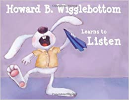 http://www.amazon.com/Howard-B-Wigglebottom-Learns-Listen/dp/0971539014