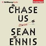 Chase Us: Stories | Sean Ennis