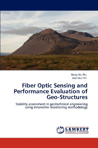 Fiber Optic Sensing and Performance Evaluation of Geo-Structures: Stability assessment in geotechnical engineering using