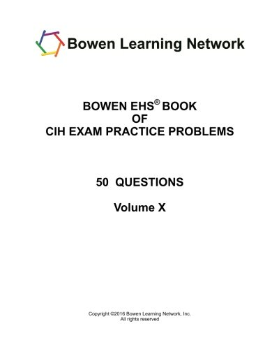 Bowen EHS Book Of CIH Exam Practice Problems: 50 Questions (Volume 10), by Bowen EHS