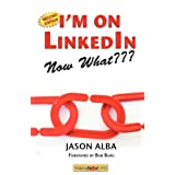 I'm on Linkedin--Now What: A Guide to Getting the Most Out of Linkedinby Jason Alba