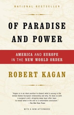 Of Paradise and Power (America and Europe in the New World Order) by Robert Kagan