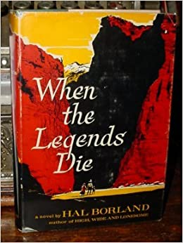 when the legends die by hal borland That gives you plenty of time to make your fry bread, appreciate indian art, look for interesting quotes, and maybe even read hal borland's book, when the legends die, or dee brown's bury my heart at wounded knee.