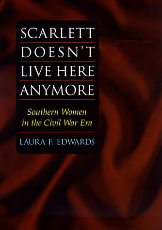 Scarlett Doesn't Live Here Anymore: Southern Women in the Civil War Era