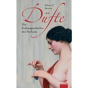 Düfte: Die Kulturgeschichte des Parfums