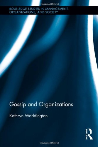 Gossip and Organizations (Routledge Studies in Management, Organizations and Society)