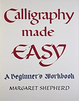 Calligraphy Made Easy A Perigee Book Margaret Shepherd