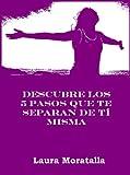 Descubre los cinco pasos que te separan de ti misma: Haz que todo encaje en tu vida sin olvidarte de ti. (Spanish Edition)
