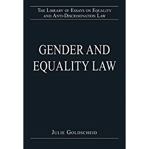 Gender and Equality Law (Library of Essays on Equality and Anti-Discrimination Law) Julie Goldscheid