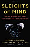 Image of Sleights of Mind: What the Neuroscience of Magic Reveals about Our Everyday Deceptions