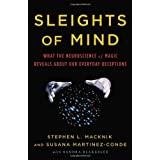 Sleights of Mind: What the Neuroscience of Magic Reveals about Our Everyday Deceptionsby Stephen L. Macknik