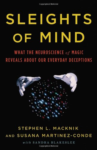 Sleights of Mind: What the Neuroscience of Magic Reveals...