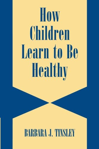 How Children Learn to be Healthy (Cambridge Studies on Child and Adolescent Health)