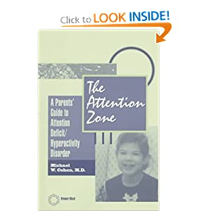 The Attention Zone: A Parent's Guide To Attention Deficit/Hyperactivity Michael W. Cohen