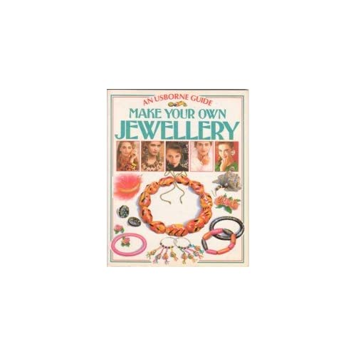 Make Your Own Jewelry (Practical Guides) Felicity Everett, Carol Garbera, Lily Whitlock and Chris Lyon
