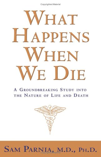 What Happens When We Die? : A Groundbreaking Study into the Nature of Life And Death, SAM PARNIA