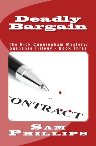 Deadly Bargain:The Rick Cunningham Mystery/Suspense Trilogy, Book Three by Sam Phillips