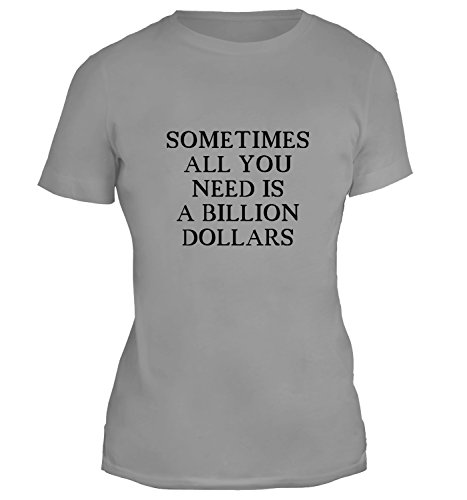 T-shirt da donna con Sometimes All You Need Is a Billion Dollars Funny Phrase stampa. Girocollo. Medium, Grigio