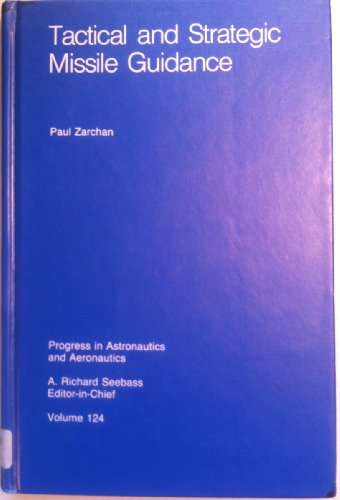 Tactical and Strategic Missile Guidance (Progress in Astronautics and Aeronautics, Vol 124)