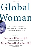 Global Woman: Nannies, Maids, and Sex Workers in the New Economy (080506995X) by Barbara Ehrenreich
